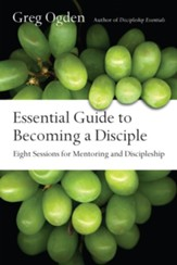 Essential Guide to Becoming a Disciple: Eight Sessions for Mentoring and Discipleship - eBook