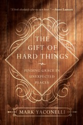 The Gift of Hard Things: Finding Grace in Unexpected Places - eBook