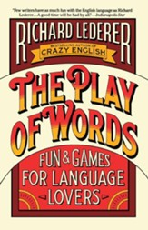 The Play of Words: Fun and Games for Language Lovers
