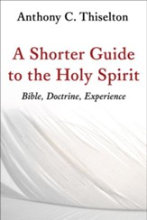 A Shorter Guide to the Holy Spirit: Bible, Doctrine, Experience - eBook