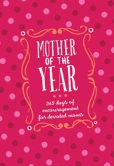 Mother of the Year: 365 days of encouragement for devoted moms - eBook