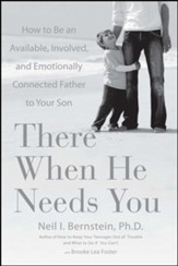 There When He Needs You: How to Be an Available, Involved, and Emotionally Connected Father to Your Son - eBook