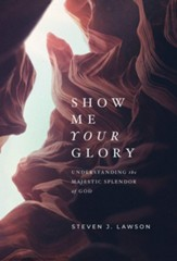 Show Me Your Glory: Understanding the Majestic Splendor of God