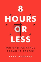 8 Hours or Less: Writing faithful sermons faster - eBook
