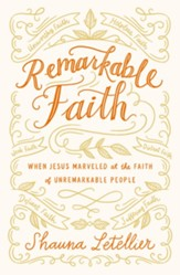 Remarkable Faith: When Jesus Marveled at Faith in Unremarkable People - eBook