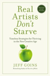 Real Artists Don't Starve: Timeless Strategies for Thriving in the New Creative Age - eBook