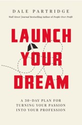 Launch Your Dream: A 30-Day Plan for Turning Your Passion into Your Profession - eBook