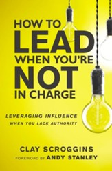 How to Lead When You're Not in Charge: Leveraging Influence When You Lack Authority - eBook