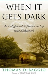 When It Gets Dark: An Enlightened Reflection on Life with Alzheimer's - eBook