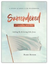 Surrendered: Letting Go and Living Like Jesus, Women's Bible Study Leader Guide