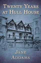 Twenty Years at Hull House - eBook