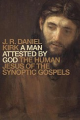 A Man Attested by God: The Human Jesus of the Synoptic Gospels - eBook