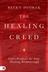The Healing Creed: God's Promises for Your Healing Breakthrough - eBook