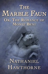 The Marble Faun: Or the Romance of Monte Beni - eBook