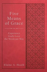 Five Means of Grace - eBook [ePub]: Experience God's Love the Wesleyan Way - eBook