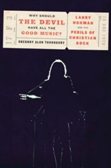 Why Should the Devil Have All the Good Music?: Larry Norman and the Rise of Christian Rock - eBook