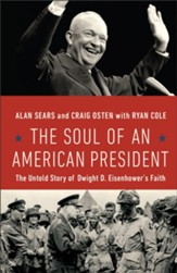 The Soul of an American President:  The Untold Story of Dwight D. Eisenhower's Faith