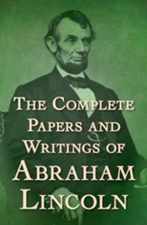 The Complete Papers and Writings of Abraham Lincoln / Digital original - eBook