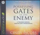 Possessing the Gates of the Enemy: A Training Manual for Militant Intercession - unabridged audiobook on CD