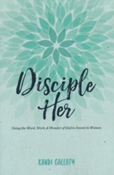 Disciple Her: Using the Word, Work, & Wonder of God to Invest in Women