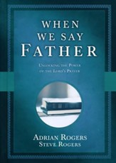 When We Say Father: Unlocking the Power of the Lord's Prayer - unabridged audiobook on CD