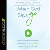 When God Says Go: Rising to Challenge and Change without Losing Your Confidence, Your Courage, or Your Cool - unabridged audiobook on CD