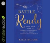 Battle Ready: Train Your Mind to Conquer Challenges, Defeat Doubt, and Live Victoriously - unabridged audiobook on CD