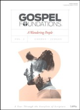 Gospel Foundations, Volume 2, A Wandering People: Exodus, Judges, Bible Study Book