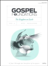Gospel Foundations, Volume 6, The Kingdom on Earth: Acts, Revelation, Bible Study Book