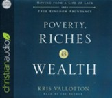 Poverty, Riches, and Wealth: Moving from a Life of Lack into True Kingdom Abundance - unabrodged audiobook on CD