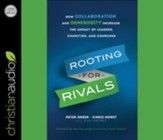 Rooting for Rivals: How Collaboration and Generosity Increase the Impact of Leaders, Charities, and Churches - unabridged audiobook on CD