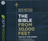 The Bible from 30,000 Feet: The Old Testament, Soaring Through the Scriptures in One Year from Genesis to Revelation - unabridged audiobook on CD