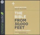 The Bible from 30,000 Feet: The New Testament, Soaring Through the Scriptures in One Year from Genesis to Revelation - unabridged audiobook on CD