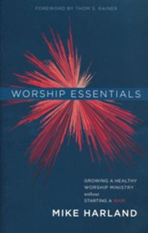 Worship Essentials: Growing a Healthy Worship Ministry Without Starting a War!
