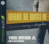 What He Must Be: ...If He Wants to Marry My Daughter - unabridged audiobook on CD
