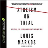 Atheism on Trial: Refuting the Modern Arguments Against God - unabridged audiobook on CD