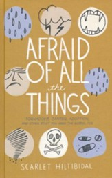 Afraid of All the Things: Tornadoes,  Cancer, Adoption, and Other Stuff You Need the Gospel For