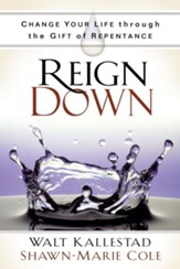 Reign Down: Change Your Life Through the Gift of Repentance - eBook