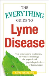 The Everything Guide To Lyme Disease: From Symptoms to Treatments, All You Need to Manage the Physical and Psychological Effects of Lyme Disease - eBook