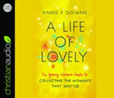 A Life of Lovely: The Young Woman's Guide to Collecting the Moments That Matter - unabridged audiobook on CD