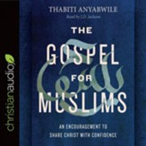 The Gospel for Muslims: An Encouragement to Share Christ with Confidence - unabridged audiobook on CD
