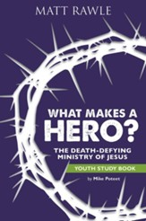 What Makes a Hero? Youth Study Book: The Death-Defying Ministry of Jesus - eBook