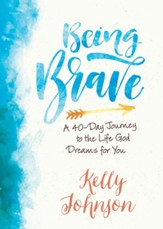 Being Brave: A 40-Day Journey to the Life God Dreams for You - eBook