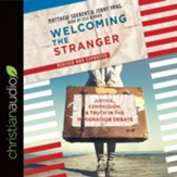 Welcoming the Stranger: Justice, Compassion & Truth in the Immigration Debate - unabridged audiobook on CD