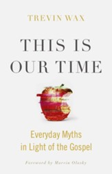 This Is Our Time: Everyday Myths in Light of the Gospel - eBook