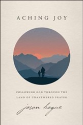 Aching Joy: Following God through the Land of Unanswered Prayer - unabridged audiobook on CD