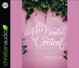 It's All Under Control: A Journey of Letting Go, Hanging On, and Finding a Peace You Almost Forgot Was Possible - unabridged audiobook on CD