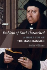 Emblem of Faith Untouched: A Short Life of Thomas Cranmer - eBook