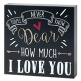 You'll Never Know Dear How Much I Love You Tabletop Plaque