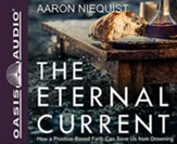 The Eternal Current: How a Practice-Based Faith Can Save Us From Drowning - unabridged audiobook edition on CD